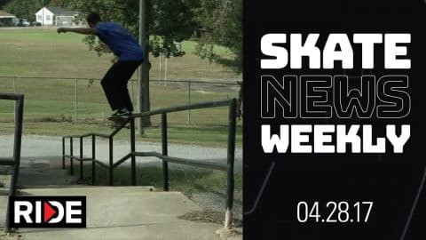 Skate News Weekly 4.28.17 - PARTS! Blake Carpenter, Cyril Jackson, Lizzie Armanto, Luan and more... - RIDE Channel