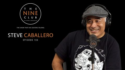 Steve Caballero | The Nine Club With Chris Roberts - Episode 155 | The Nine Club
