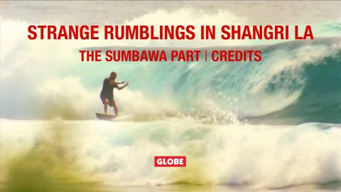 STRANGE RUMBLINGS IN SHANGRI LA: THE SUMBAWA PART/CREDITS | GLOBE BRAND | GLOBE