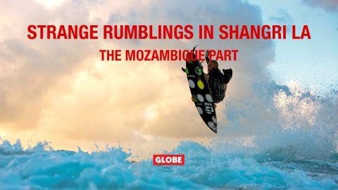 STRANGE RUMBLINGS IN SHANGRI LA: THE MOZAMBIQUE PART | GLOBE BRAND | GLOBE