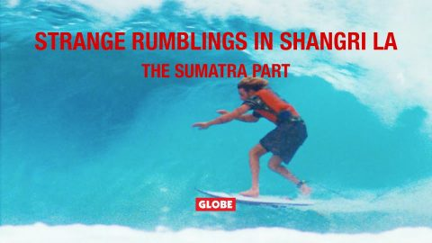 STRANGE RUMBLINGS IN SHANGRI LA: THE SUMATRA PART | GLOBE BRAND | GLOBE
