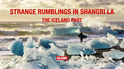 STRANGE RUMBLINGS IN SHANGRI LA: THE ICELAND PART | GLOBE BRAND | GLOBE
