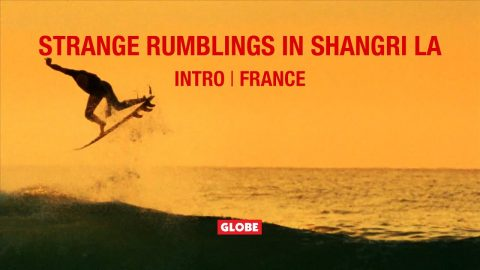 STRANGE RUMBLINGS IN SHANGRI LA: INTRO/ THE FRANCE PART | GLOBE BRAND | GLOBE