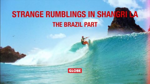 STRANGE RUMBLINGS IN SHANGRI LA: THE BRAZIL PART | GLOBE BRAND | GLOBE