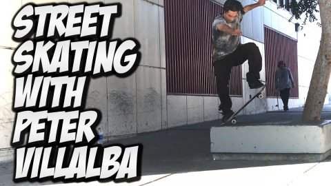 STREET SKATING WITH PETER VILLALBA !!! - Nka Vids Skateboarding