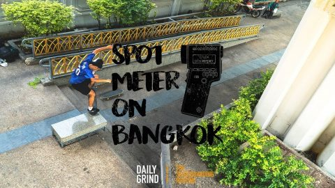 STUCK CITY REPORT: SPOT METER ON BANGKOK [Daily Grind Skateboard Magazine] | DAILY GRIND