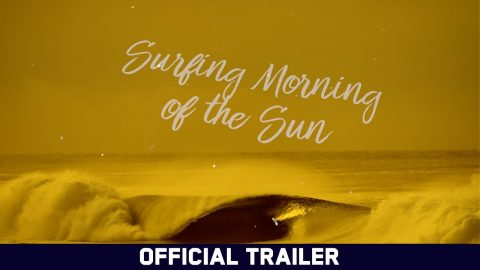 Surfing Morning of the Sun - Official Trailer | Echoboom Sports