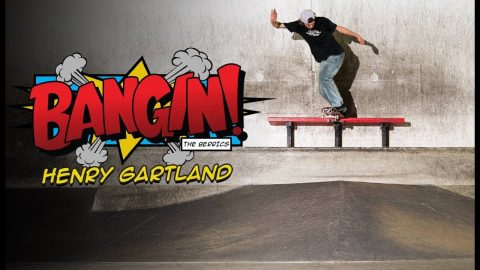 That Last Trick Though! | Henry Gartland - Bangin! | The Berrics