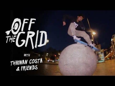 Thaynan Costa & Friends - Off The Grid - The Berrics
