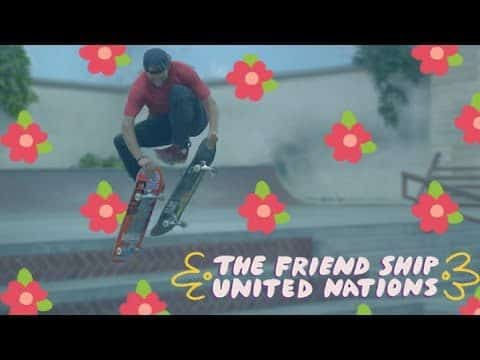 The Friend Ship - United Nations - The Berrics