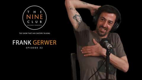 The Nine Club With Chris Roberts | Episode 32 - Frank Gerwer - The Nine Club