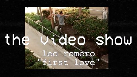 The Video Show | Leo Romero | First Love | TransWorld Skateboarding | TransWorld SKATEboarding