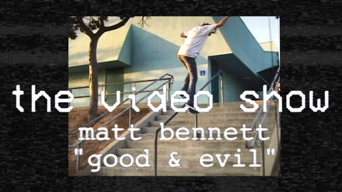 The Video Show | Matt Bennett | Good & Evil | TransWorld Skateboarding  S1 E6 | TransWorld SKATEboarding