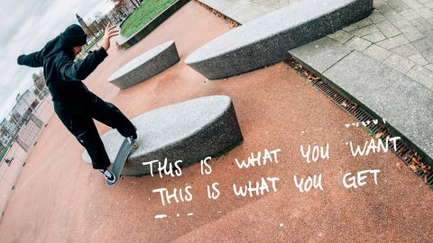 THIS IS WHAT YOU WANT THIS IS WHAT YOU GET | Freeskatemag