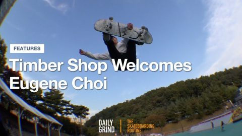 Timber Shop Welcomes Eugene Choi [Daily Grind Skateboard Magazine] [데일리그라인드 스케이트보드 매거진] | DAILY GRIND