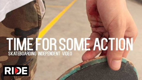 Time For Some Action - Skateboarding Independent Video - RIDE Channel