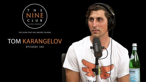 Tom Karangelov | The Nine Club With Chris Roberts - Episode 163 | The Nine Club
