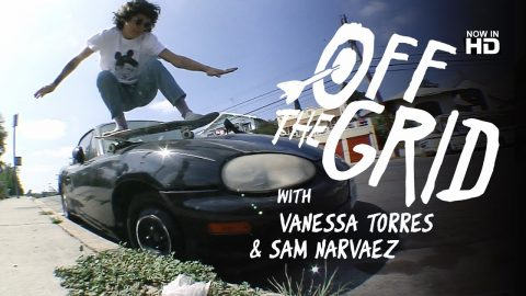 Vanessa Torres & Sam Narvaez - Off The Grid - The Berrics