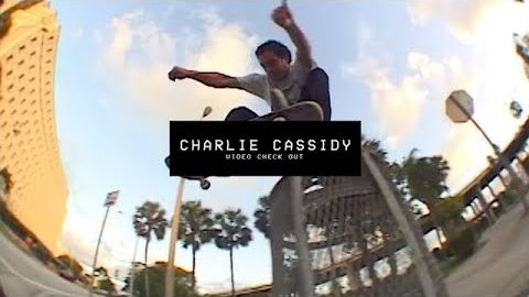 Video Check Out: Charlie Cassidy - TransWorld SKATEboarding