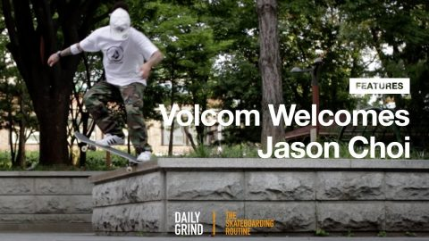 Volcom Welcomes: Jason Choi [Daily Grind Skateboard Magazine] [데일리그라인드 스케이트보드 매거진] | DAILY GRIND