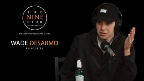 Wade DesArmo | The Nine Club With Chris Roberts - Episode 35 - The Nine Club