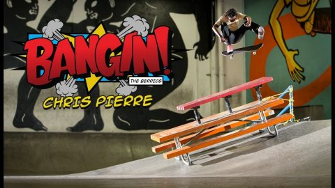 Watch Out For Chris Pierre | Bangin! | The Berrics