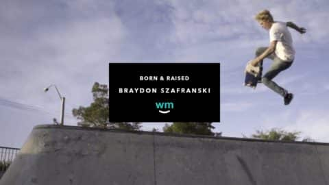 WEEDMAPS presents Born & Raised with Braydon Szafranski | TransWorld SKATEboarding - TransWorld SKATEboarding