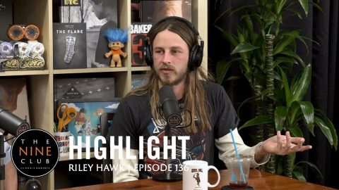 Whats It Like Growing Up As Tony Hawk's Son? - Riley Hawk | The Nine Club Highlights