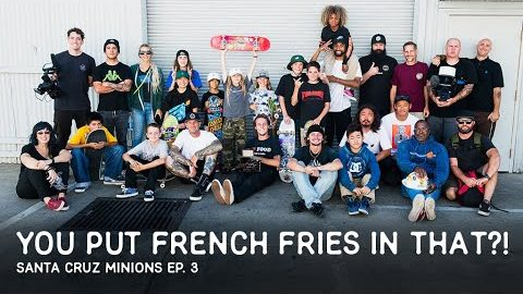 You Put French Fries In That?! SC Minions Ep. 3 | Santa Cruz Skateboards